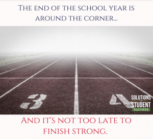 Finish The School Year Strong!